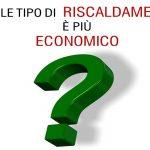QUALE TIPO DI RISCALDAMENTO E' PIU' ECONOMICO?